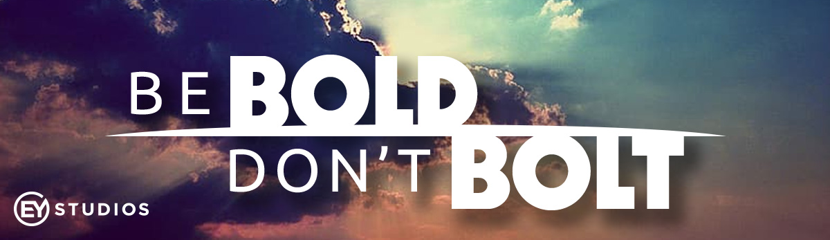 Be bold don't bolt featured image